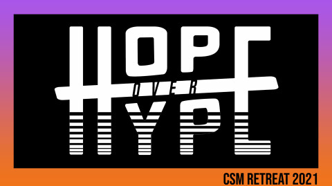 Hope Over Hype - CSM Retreat 2021